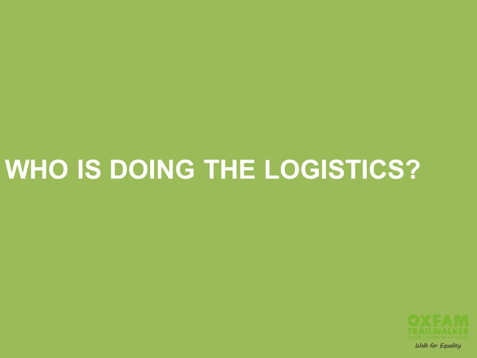 WHO IS DOING THE LOGISTICS