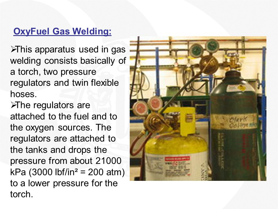 OxyFuel Gas Welding:  This apparatus used in gas welding consists basically of a torch, two pressure regulators and twin flexible hoses.  The regula