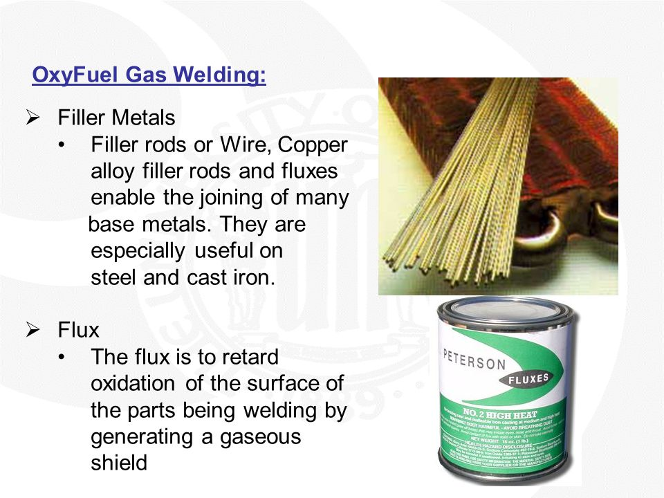 OxyFuel Gas Welding:  Filler Metals Filler rods or Wire, Copper alloy filler rods and fluxes enable the joining of many base metals. They are especia