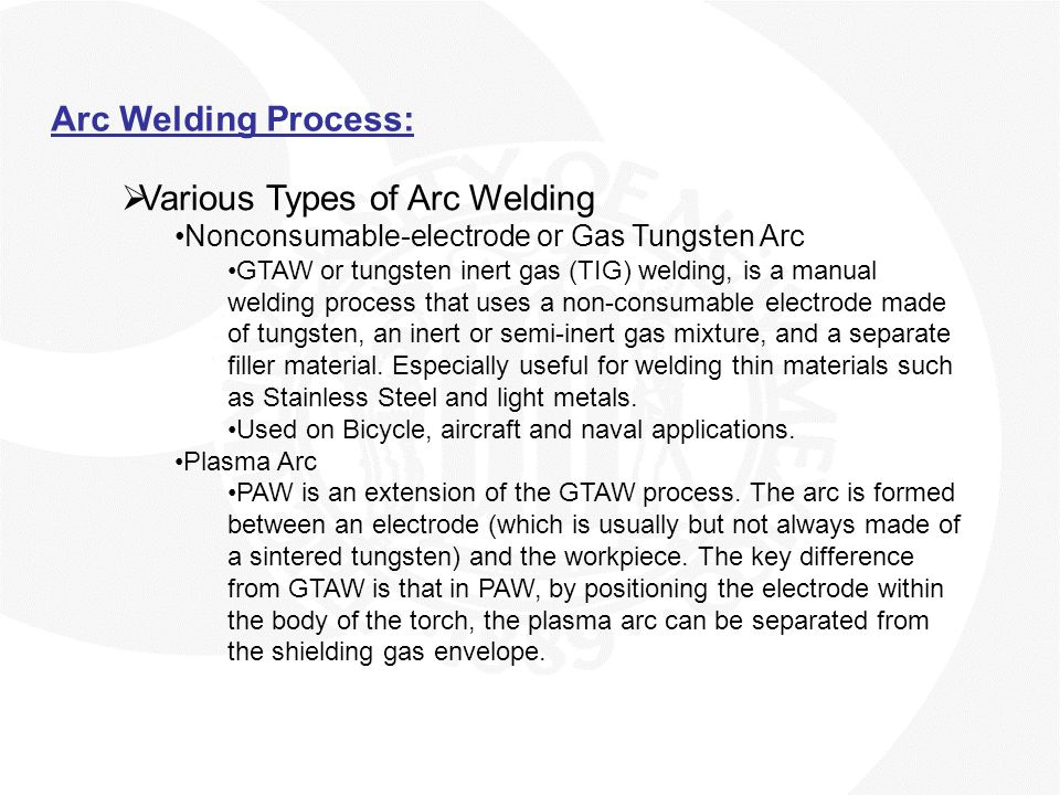 Arc Welding Process:  Various Types of Arc Welding Nonconsumable-electrode or Gas Tungsten Arc GTAW or tungsten inert gas (TIG) welding, is a manual