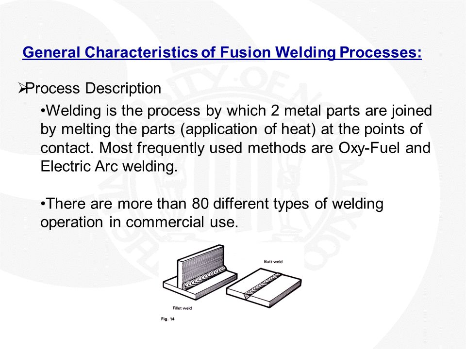 Arc Welding Process:  The term arc welding applies to a large and varied group of processes that use an electric arc as the source of heat to melt and join metals.