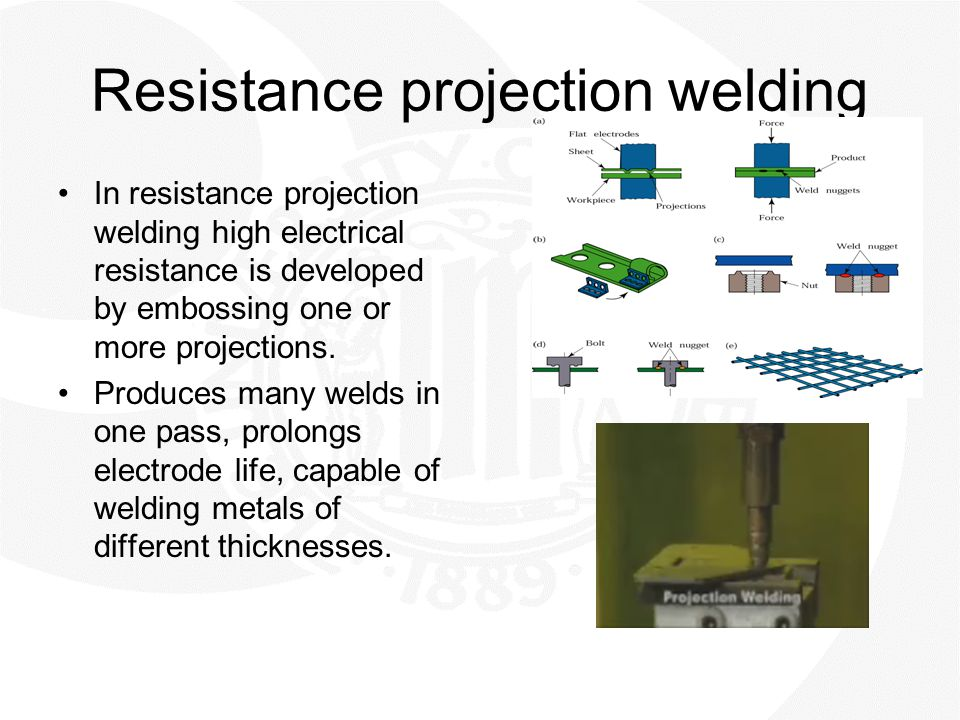Resistance projection welding In resistance projection welding high electrical resistance is developed by embossing one or more projections. Produces