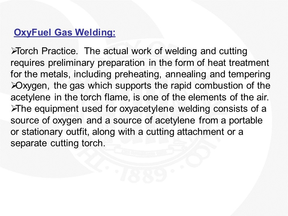 OxyFuel Gas Welding:  This apparatus used in gas welding consists basically of a torch, two pressure regulators and twin flexible hoses.