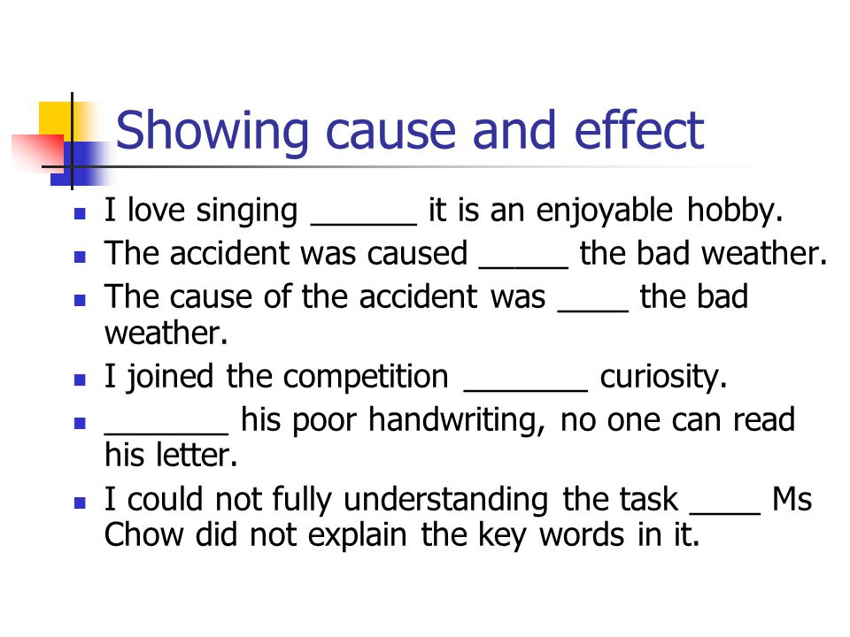 Showing cause and effect I love singing ______ it is an enjoyable hobby.