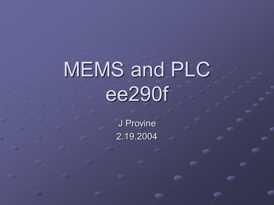 MEMS and PLC ee290f J Provine 2.19.2004