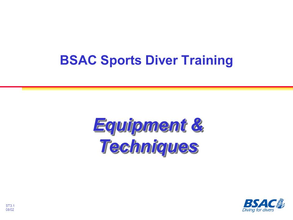ST3.1 08/02 Equipment & Techniques BSAC Sports Diver Training