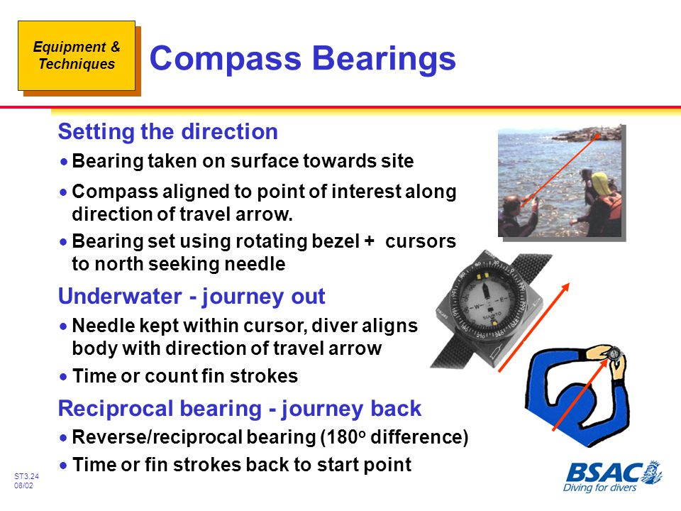 Equipment & Techniques ST3.24 08/02 Compass Bearings !Compass aligned to point of interest along direction of travel arrow. !Bearing set using rotatin