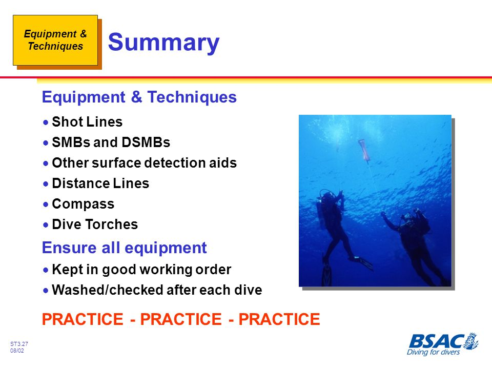 Equipment & Techniques ST3.27 08/02 Summary Equipment & Techniques !Shot Lines !SMBs and DSMBs !Other surface detection aids !Distance Lines !Compass
