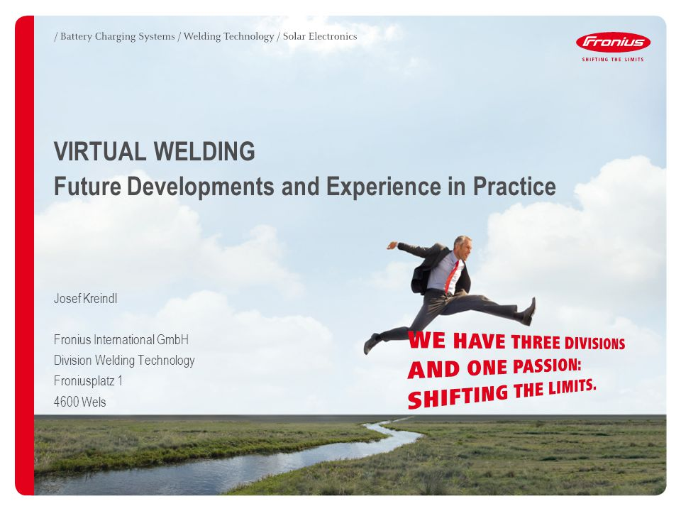 2Fronius International GmbH / Josef Kreindl / Virtual Welding 2012 CONTENTS / Simulation, Virtual welding is here… / IIW Guideline IAB 252 -11 / System versions / Functional principle / Didactic learning with Virtual Welding / Area of application / configuration / References / Further developments / Summary