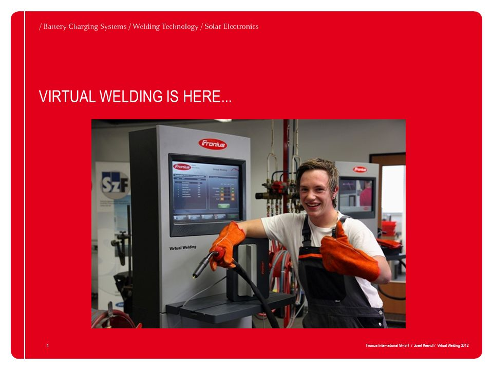 15Fronius International GmbH / Josef Kreindl / Virtual Welding 2012 AREA OF APPLICATION / CONFIGURATION / Showroom mode Ready to use in foyers, reception areas, entrance areas, trade fairs / Course mode The trainee practises welding according to a didactic concept / Open mode Ideal for product presentation and work outside a didactic environment