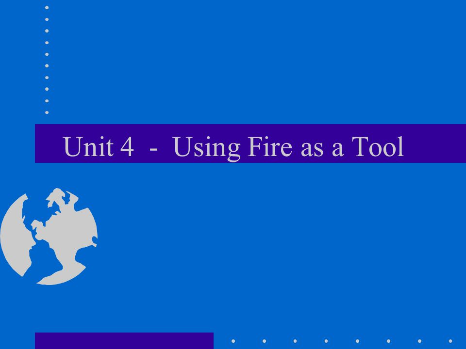 Unit 4 - Using Fire as a Tool