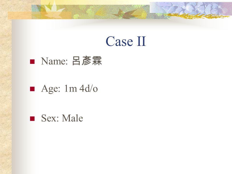 Case II Name: 呂彥霖 Age: 1m 4d/o Sex: Male