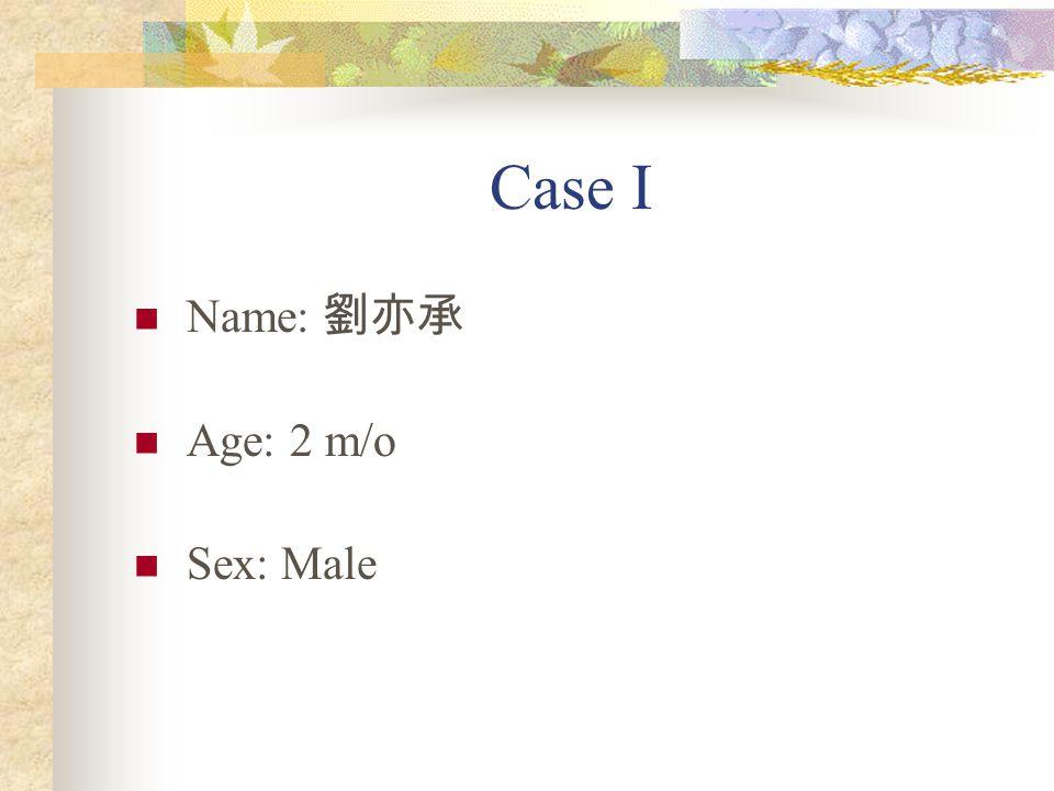 Case I Name: 劉亦承 Age: 2 m/o Sex: Male