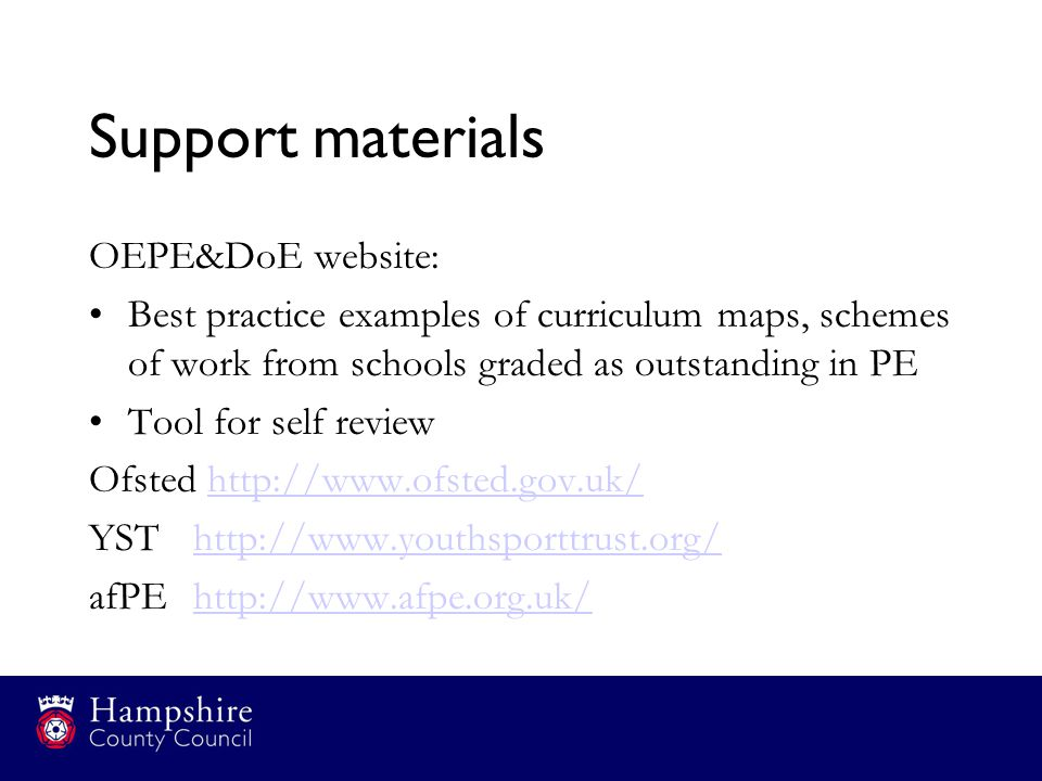 Support materials OEPE&DoE website: Best practice examples of curriculum maps, schemes of work from schools graded as outstanding in PE Tool for self