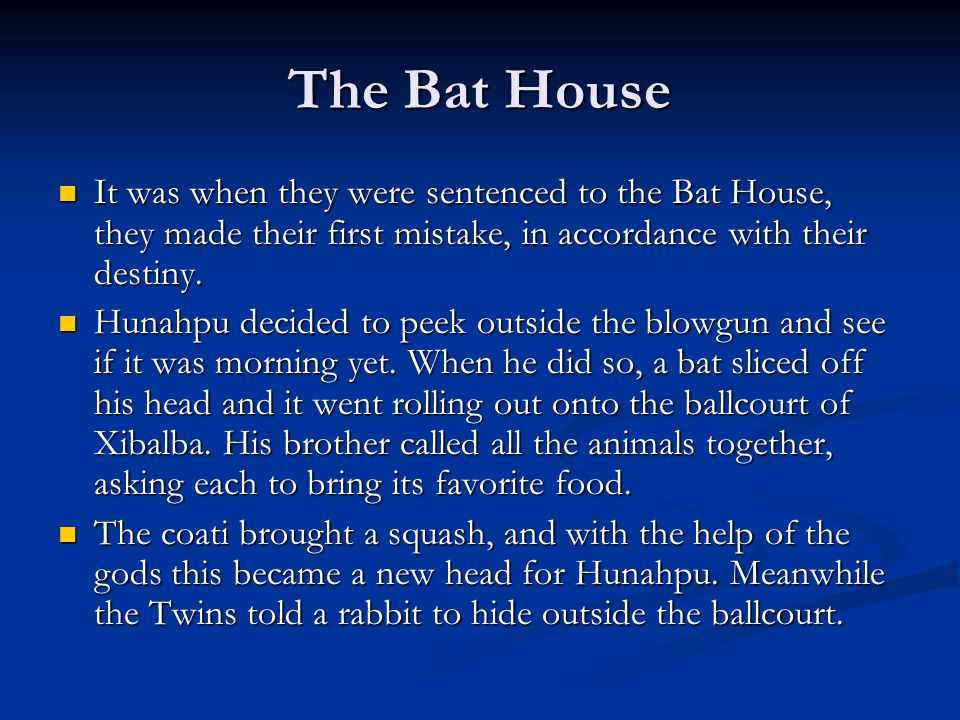 The Bat House It was when they were sentenced to the Bat House, they made their first mistake, in accordance with their destiny. It was when they were
