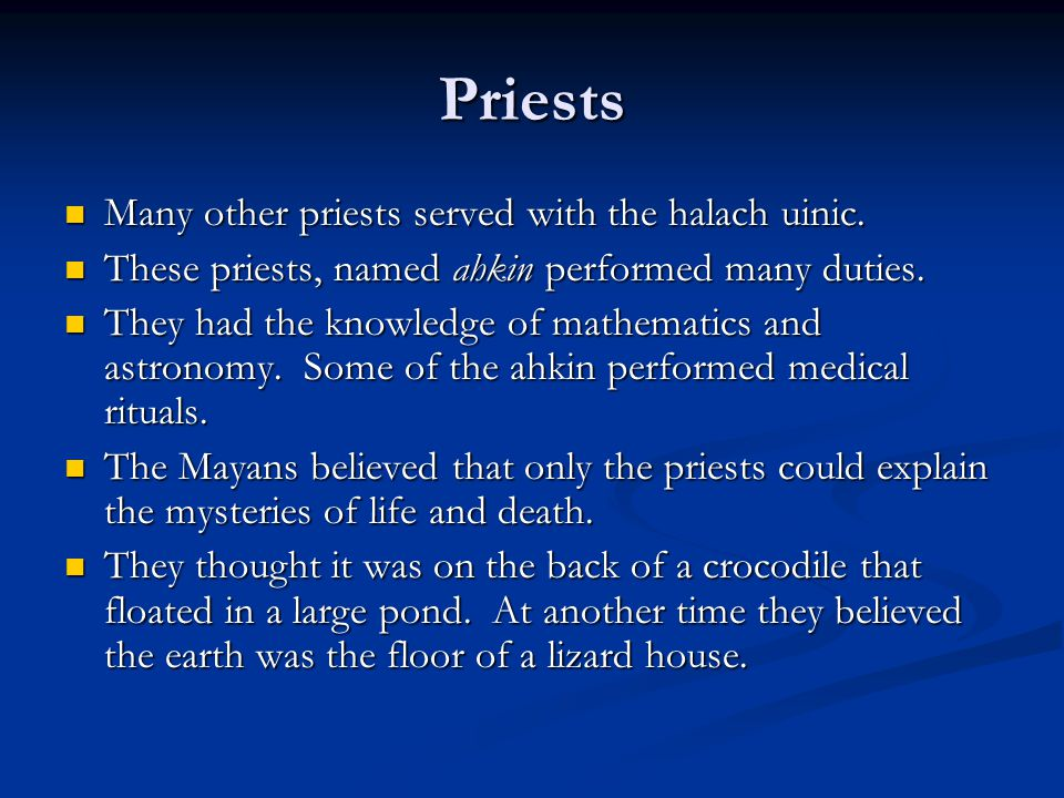 Priests Many other priests served with the halach uinic. Many other priests served with the halach uinic. These priests, named ahkin performed many du
