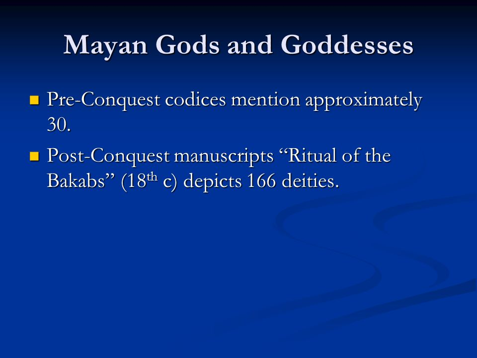 "Mayan Gods and Goddesses Pre-Conquest codices mention approximately 30. Pre-Conquest codices mention approximately 30. Post-Conquest manuscripts ""Ritu"