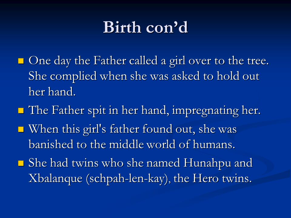 Birth con'd One day the Father called a girl over to the tree. She complied when she was asked to hold out her hand. One day the Father called a girl