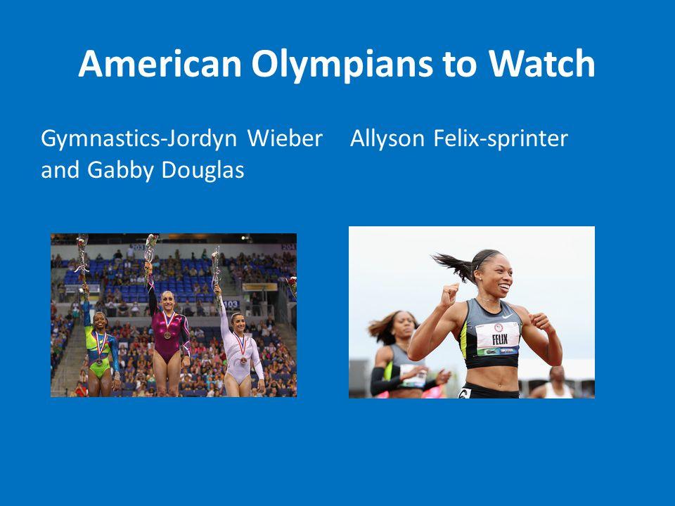 American Olympians to Watch Gymnastics-Jordyn Wieber and Gabby Douglas Allyson Felix-sprinter