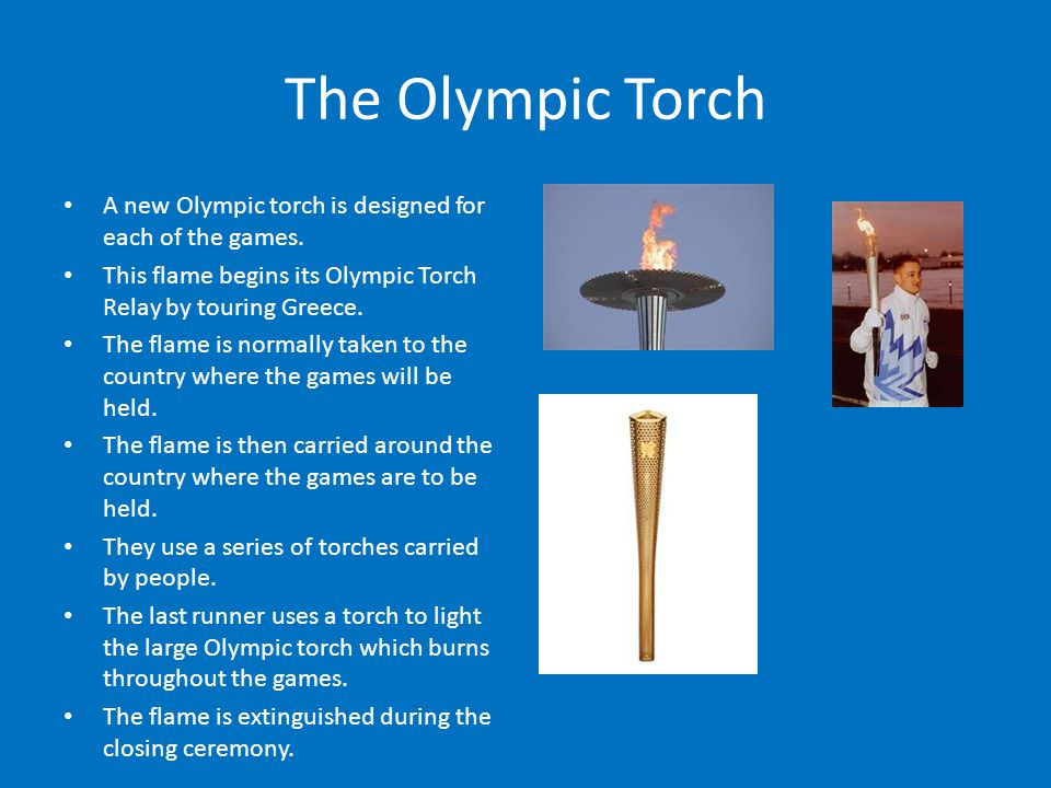 The Olympic Torch A new Olympic torch is designed for each of the games.
