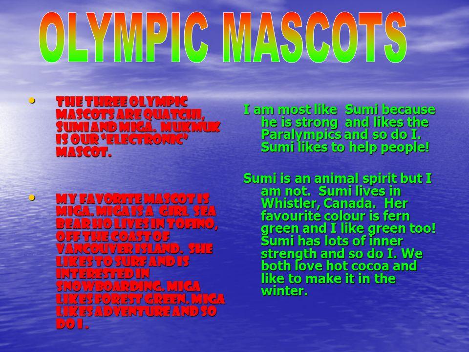 The three Olympic mascots are Quatchi, Sumi and Miga.