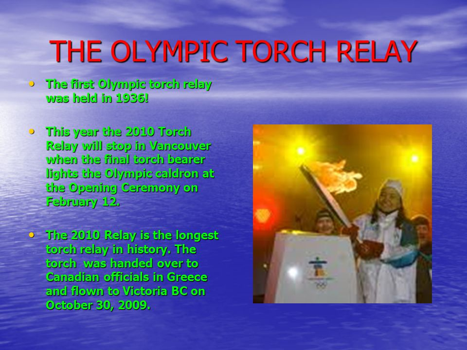 THE OLYMPIC TORCH RELAY The first Olympic torch relay was held in 1936.