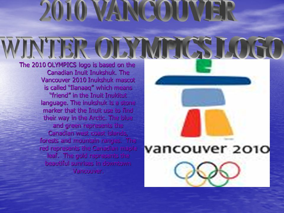 The 2010 OLYMPICS logo is based on the Canadian Inuit Inukshuk.