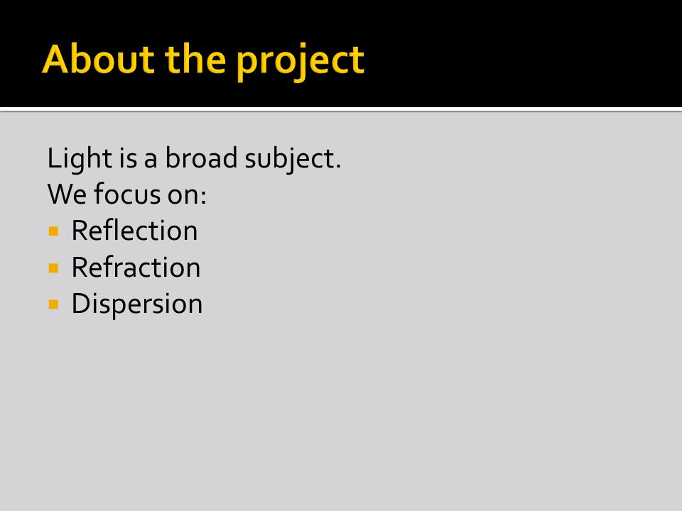 Light is a broad subject. We focus on:  Reflection  Refraction  Dispersion