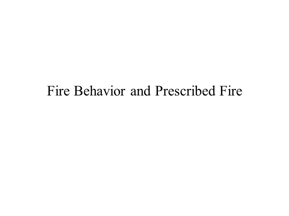 Fire Behavior and Prescribed Fire