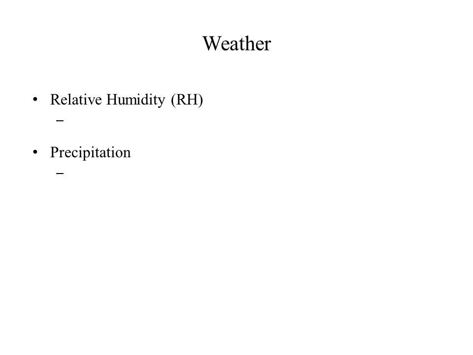 Weather Relative Humidity (RH) – Precipitation –