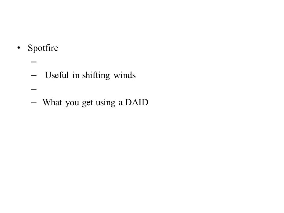 Spotfire – – Useful in shifting winds – – What you get using a DAID
