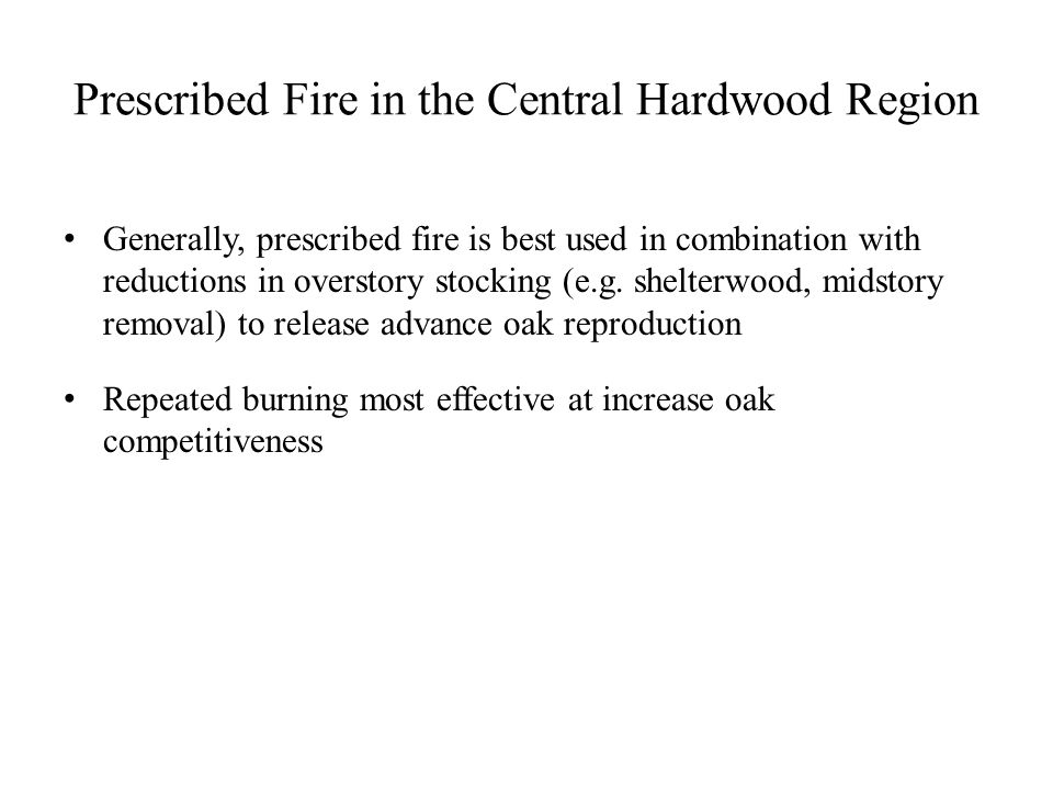 Generally, prescribed fire is best used in combination with reductions in overstory stocking (e.g.