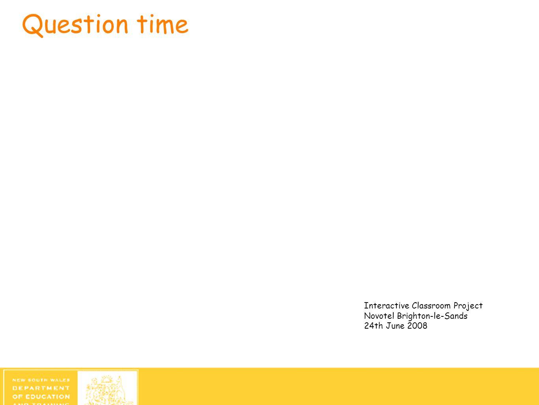 Question time Interactive Classroom Project Novotel Brighton-le-Sands 24th June 2008