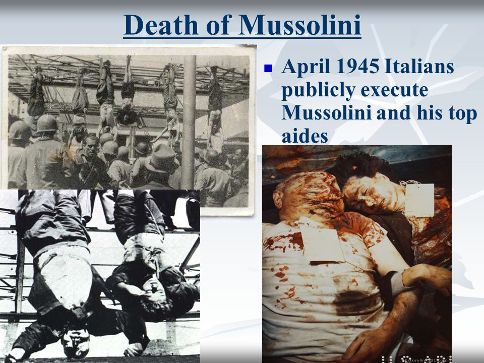 Death of Mussolini April 1945 Italians publicly execute Mussolini and his top aides April 1945 Italians publicly execute Mussolini and his top aides