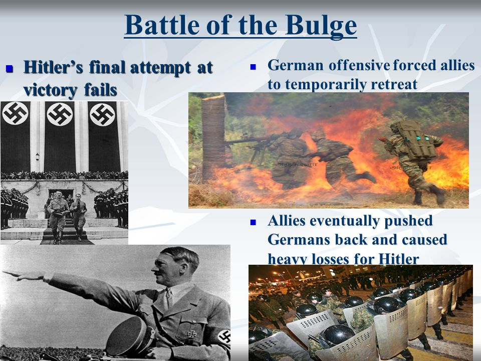 Hitler's final attempt at victory fails Hitler's final attempt at victory fails German offensive forced allies to temporarily retreat German offensive forced allies to temporarily retreat Allies eventually pushed Germans back and caused heavy losses for Hitler Allies eventually pushed Germans back and caused heavy losses for Hitler