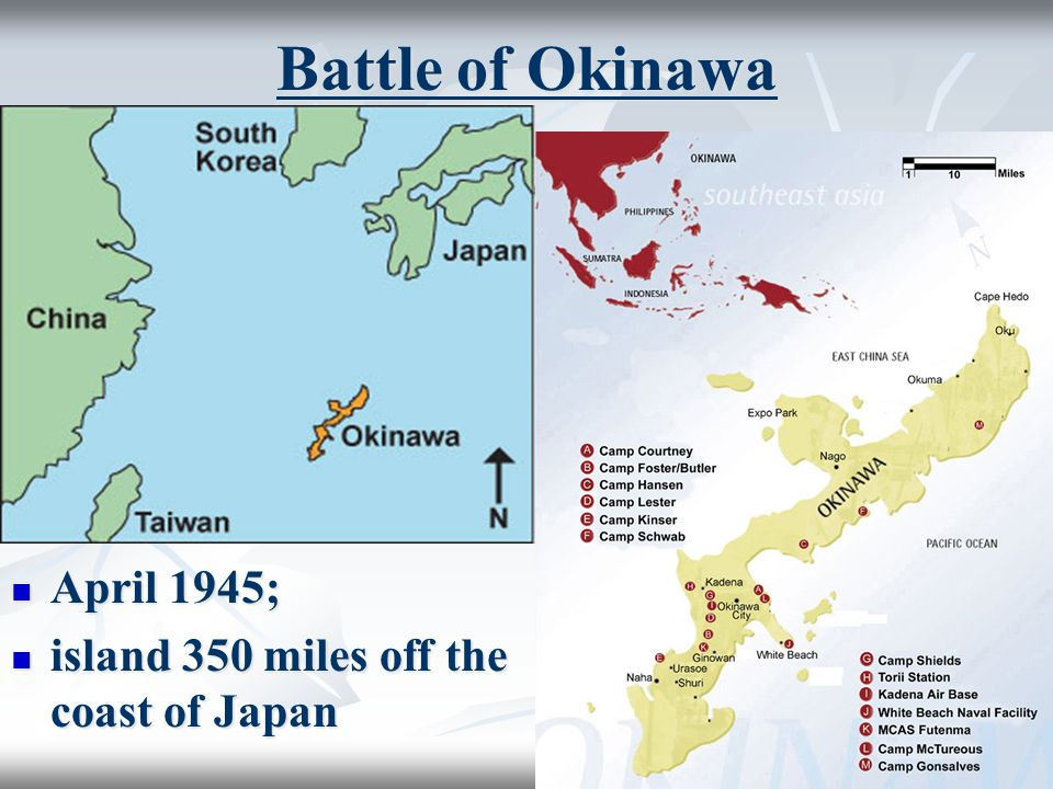 Battle of Okinawa April 1945; April 1945; island 350 miles off the coast of Japan island 350 miles off the coast of Japan