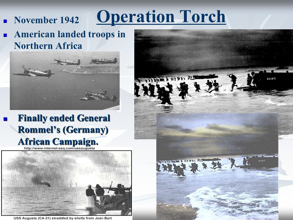 November 1942 November 1942 American landed troops in Northern Africa American landed troops in Northern Africa Finally ended General Rommel's (Germany) African Campaign.