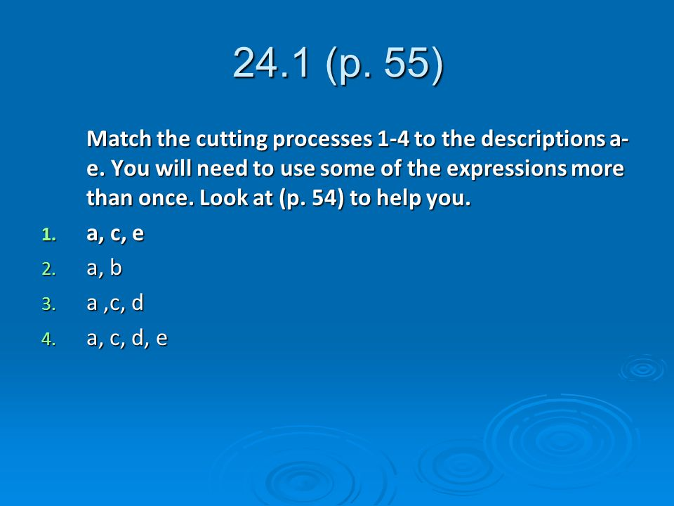 24.1 (p. 55) Match the cutting processes 1-4 to the descriptions a- e.