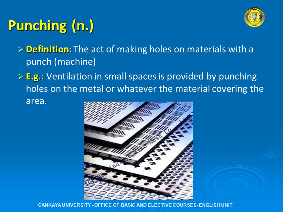 Punch (n.)  Definition: a punching machine that makes holes, small shapes, such as circles on metals, or other hard materials  E.g.: These holes on this cupboard were made with a punch.