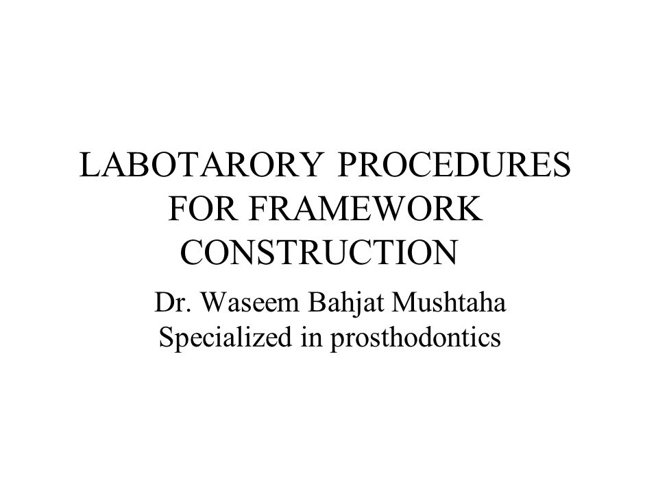 LABOTARORY PROCEDURES FOR FRAMEWORK CONSTRUCTION Dr.