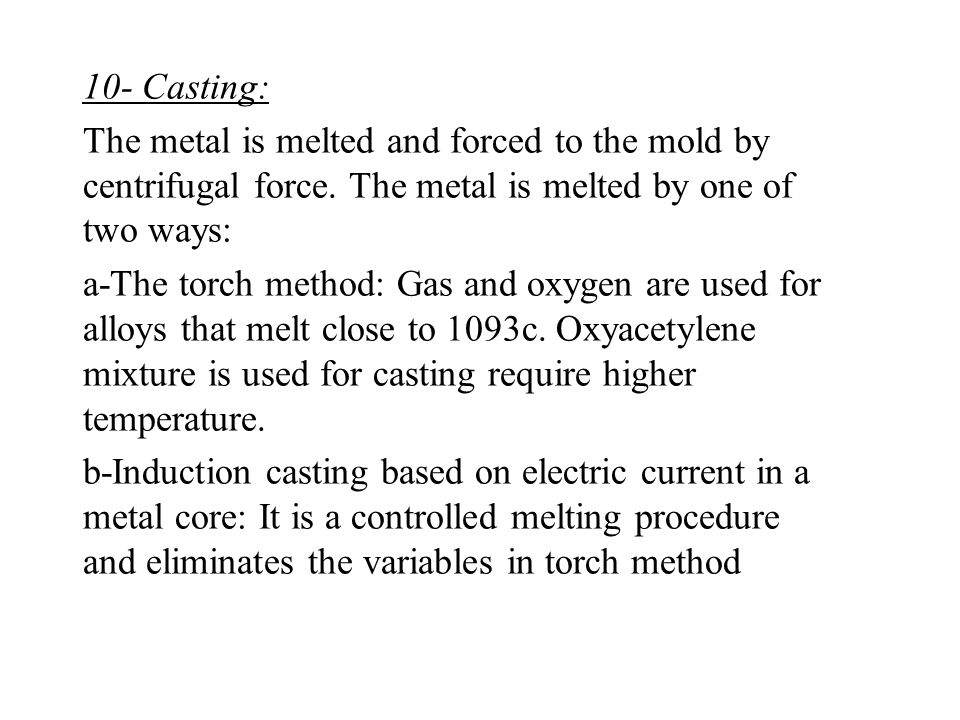10- Casting: The metal is melted and forced to the mold by centrifugal force.