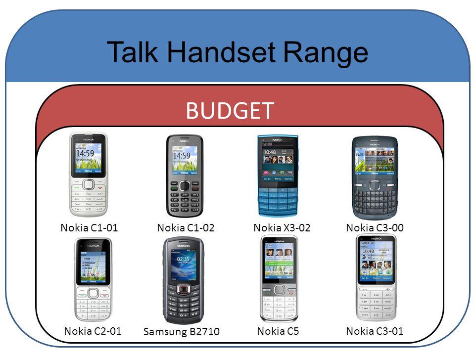 Talk Handset Range Nokia C1-01 Nokia C2-01 Nokia C3-00Nokia X3-02 Nokia C1-02 BUDGET Nokia C3-01Nokia C5 Samsung B2710