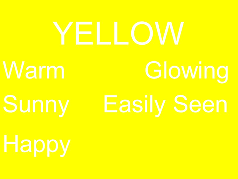 RED Warm Passionat e Exciting Active Festive Vibrant YELLOW Warm Sunny Happy Glowing Easily Seen