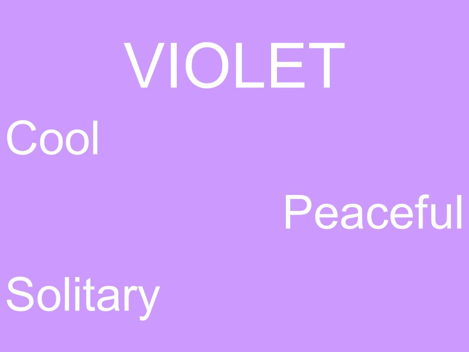 GREEN Cool Restful Natural Calm Fresh Soothing VIOLET Cool Solitary Peaceful