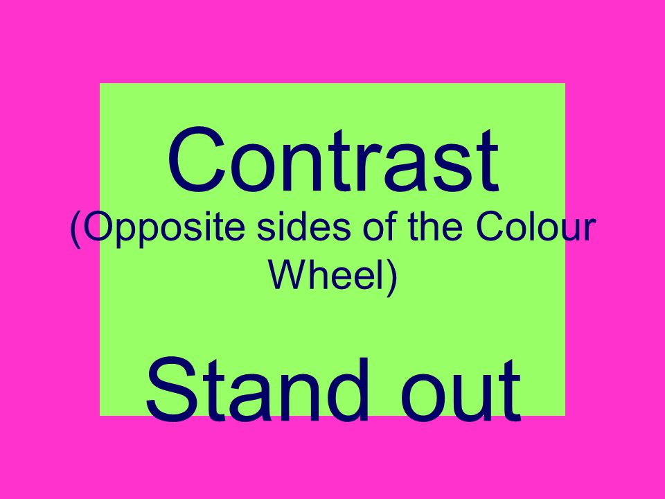 Contrast Stand out (Opposite sides of the Colour Wheel)