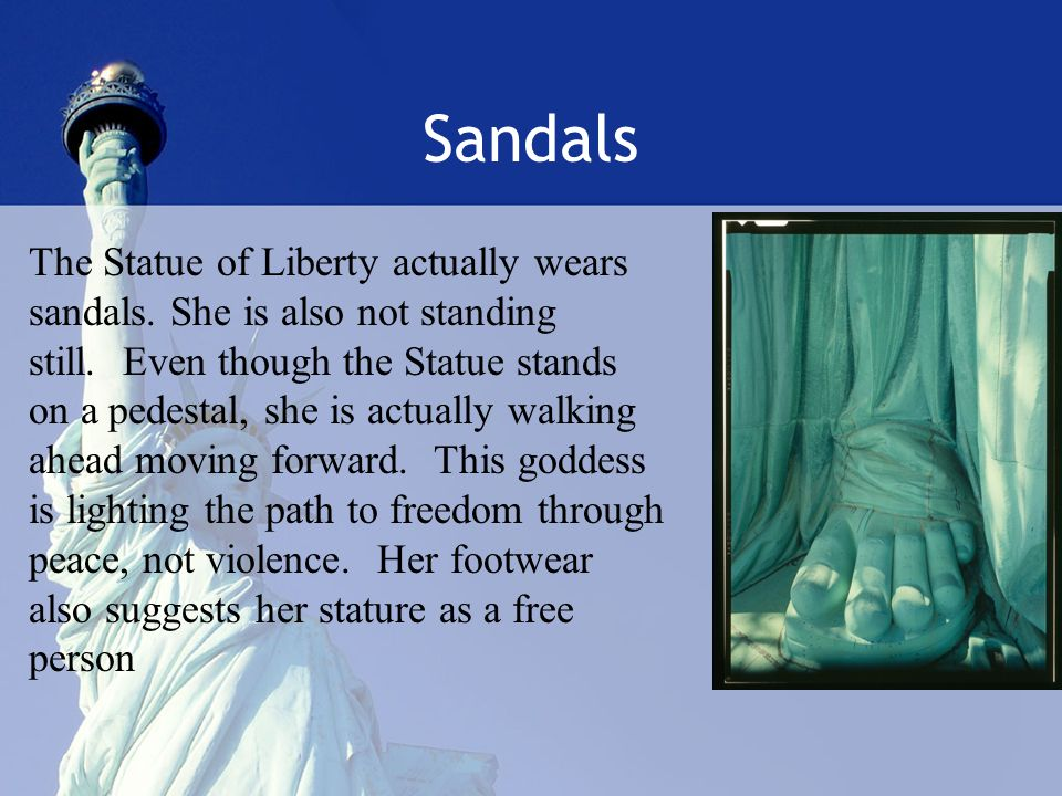 Sandals The Statue of Liberty actually wears sandals.