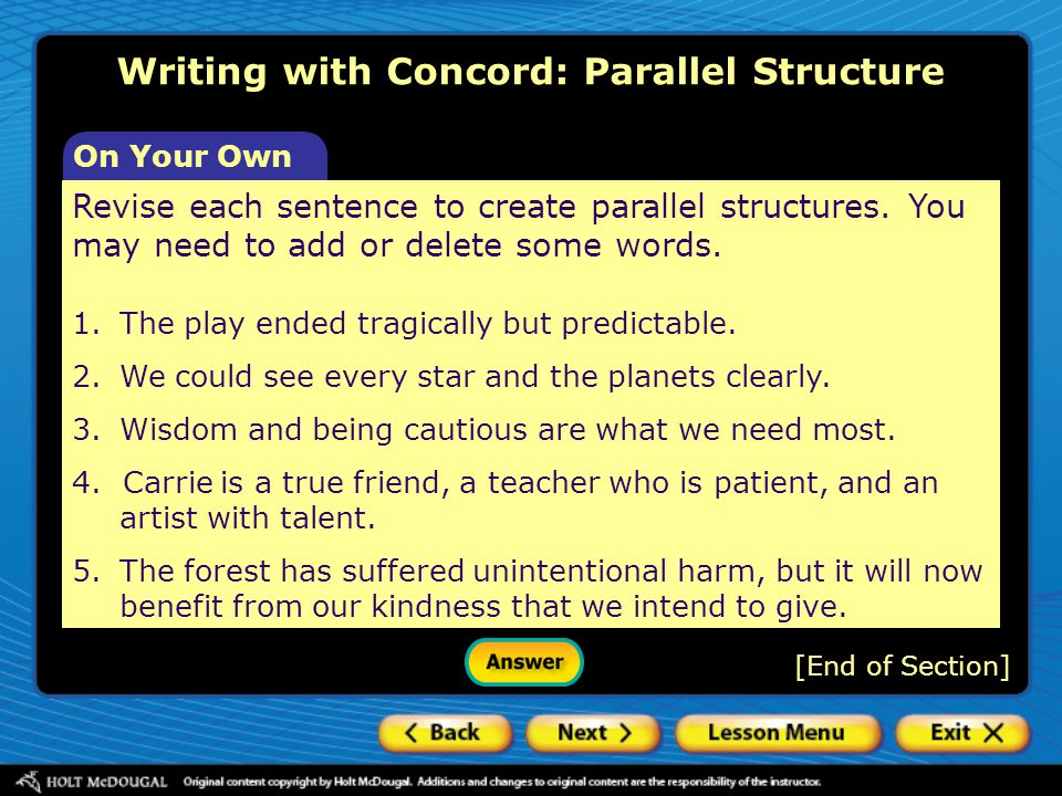 Writing with Concord: Parallel Structure [End of Section] Revise each sentence to create parallel structures. You may need to add or delete some words