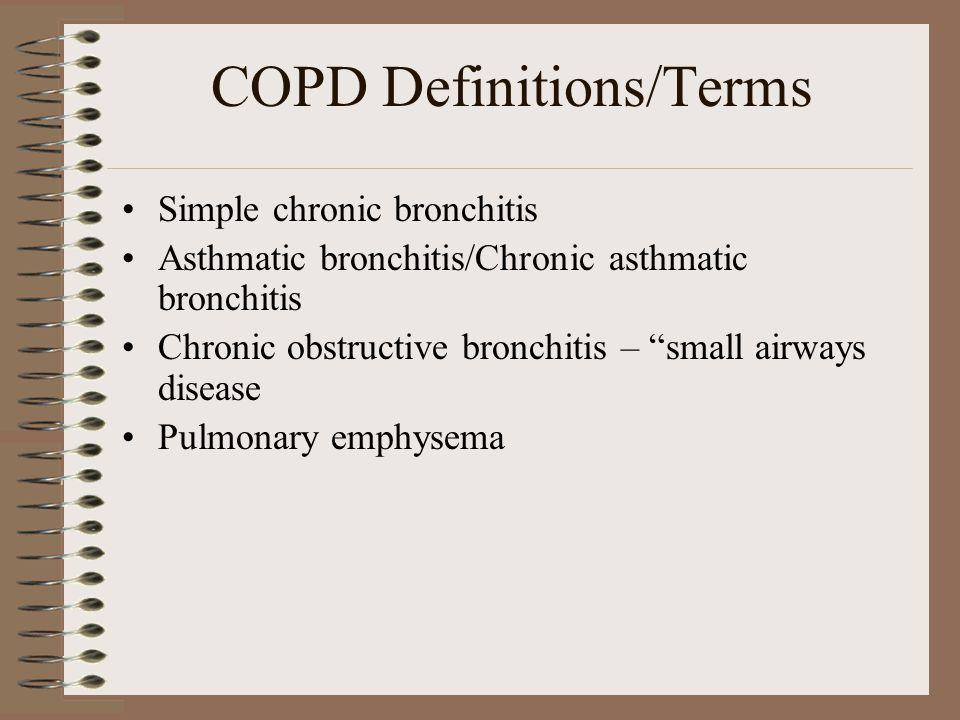 """COPD Definitions/Terms Simple chronic bronchitis Asthmatic bronchitis/Chronic asthmatic bronchitis Chronic obstructive bronchitis – """"small airways dis"""