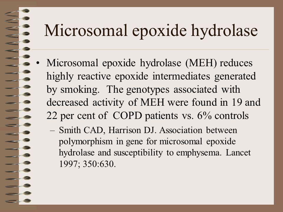 Microsomal epoxide hydrolase Microsomal epoxide hydrolase (MEH) reduces highly reactive epoxide intermediates generated by smoking. The genotypes asso