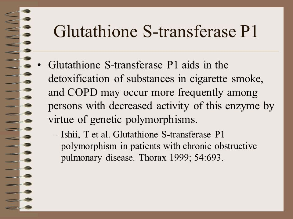 Glutathione S-transferase P1 Glutathione S-transferase P1 aids in the detoxification of substances in cigarette smoke, and COPD may occur more frequently among persons with decreased activity of this enzyme by virtue of genetic polymorphisms.